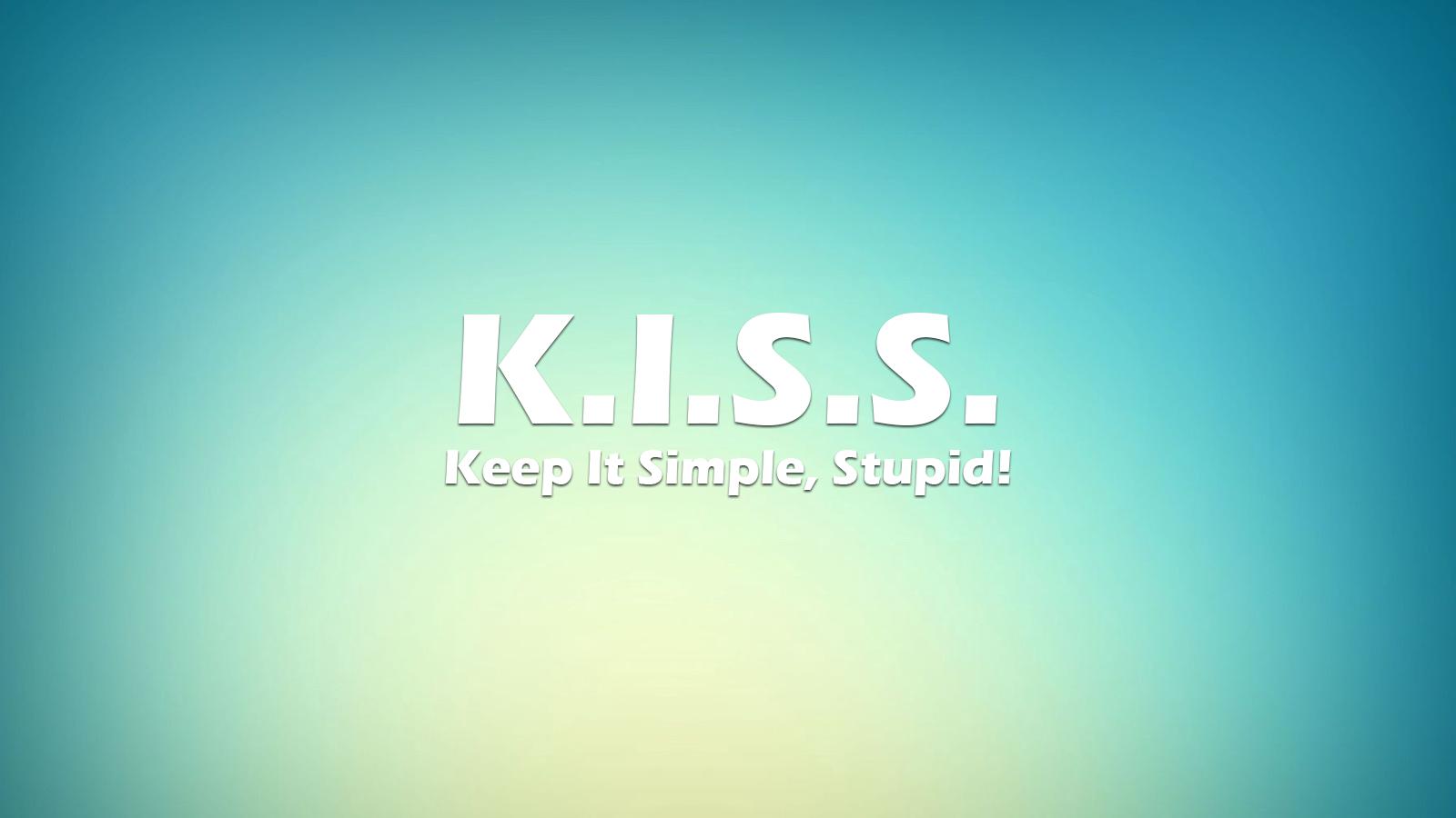 KISS (Keep it Simple Stupid!)